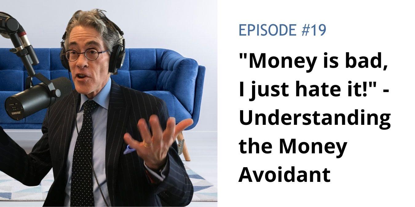 """Money is bad, I just hate it!"" – Understanding the Money Avoidant"