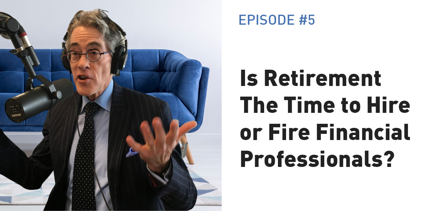Is Retirement The Time to Hire or Fire Financial Professionals?